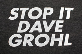 'Stop it Dave Grohl' Tee Shirts